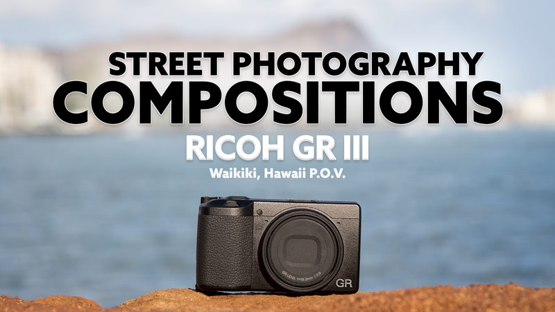 Street Photography Compositions with the Ricoh GR III (Waikiki P.O.V. Video)