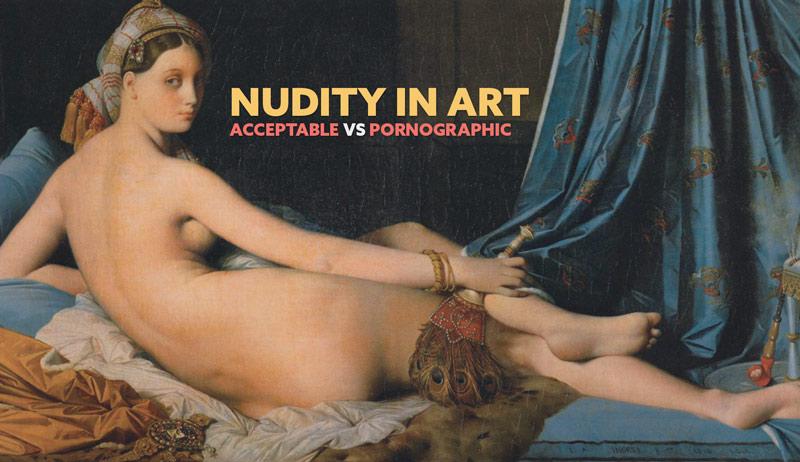 Nudity in Art: Acceptable vs Pornographic