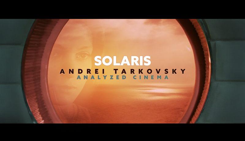 Solaris by Andrei Tarkovsky – Analyzed Cinema